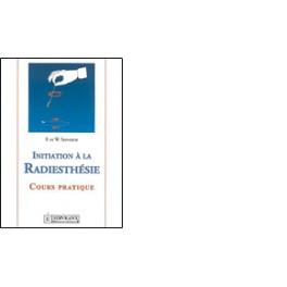 Initiation à la radiesthésie , Cours complet et progressif