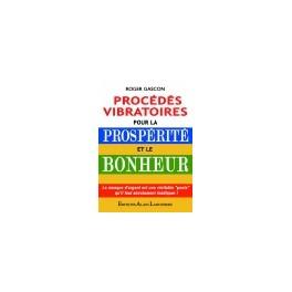 PROCEDES VIBRATOIRES POUR LA PROSPERITE ET LE BONHEUR - Roger Gascon