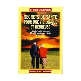 SECRETS DE SANTE POUR UNE VIE LONGUE ET HEUREUSE - Bruce Goldberg
