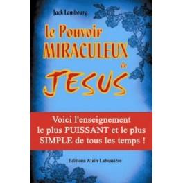 LE POUVOIR MIRACULEUX DE JESUS - Jack Lambourg